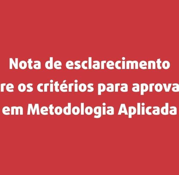 Nota de esclarecimento sobre os critérios para reprovação em Metodologia Aplicada