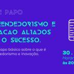 Bate papo: Empreendedorismo e Inovação aliados para o sucesso